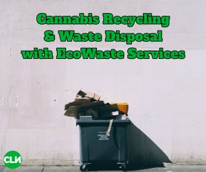 Cannabis Recycling & Waste Disposal EcoWaste Services