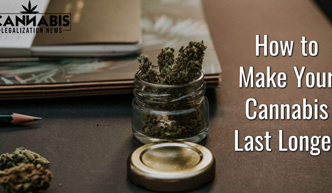 How to Make Your Cannabis Last Longer