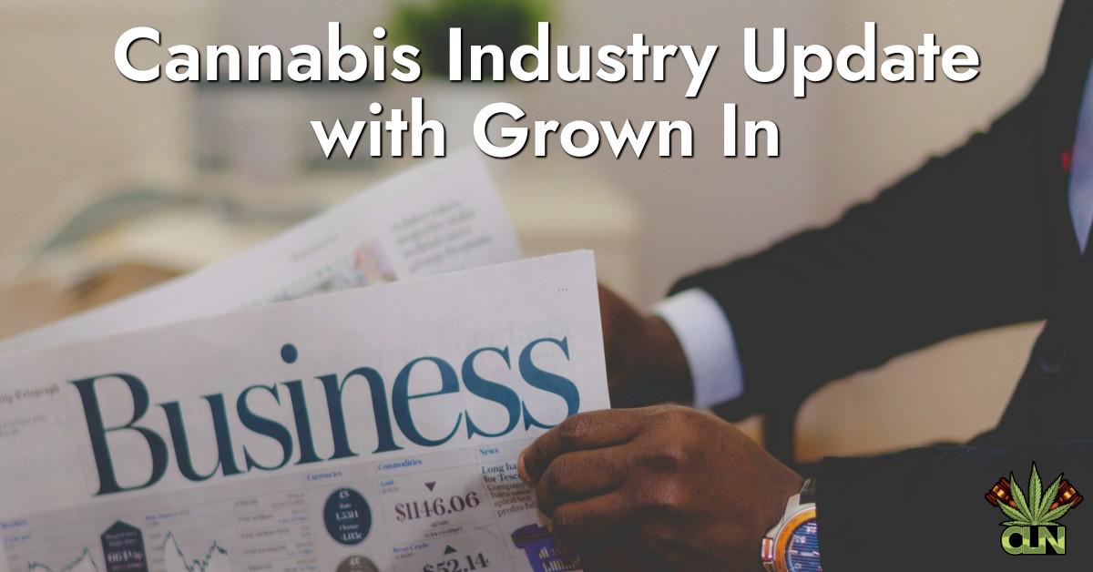 Cannabis Industry Update Grown In
